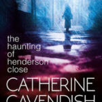 The Haunting of Henderson Close by Catherine Cavendish